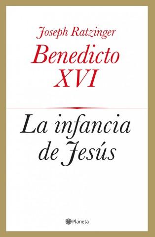 Joseph Ratzinger. La infancia de Jesús. 2012. Editorial Planeta.